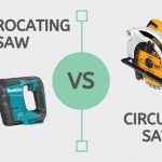 Reciprocating Saw vs Circular Saw – Differences Explained